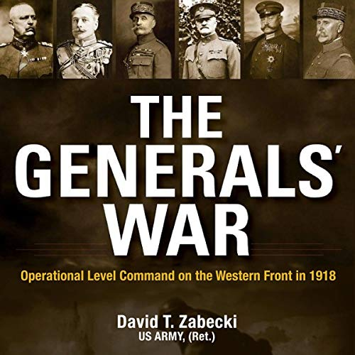 The Generals' War: Operational Level Command on the Western Front in 1918 (Twentieth-Century Battles)                   By:                                                                                                                                 David T. Zabecki                               Narrated by:                                                                                                                                 Doug Greene                      Length: 14 hrs and 35 mins     Not rated yet     Overall 0.0