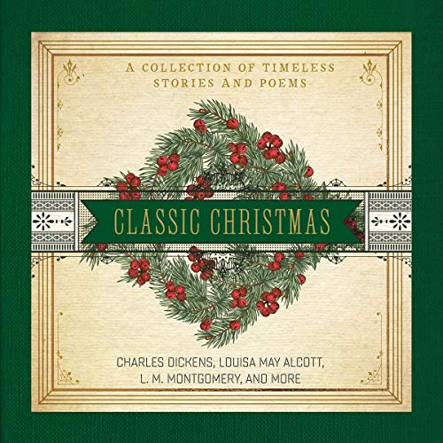 A Classic Christmas     A Collection of Timeless Stories and Poems              By:                                                                                                                                 Charles Dickens,                                                                                        Louisa May Alcott,                                                                                        L. M. Montgomery                           Length: 5 hrs and 14 mins     Not rated yet     Overall 0.0