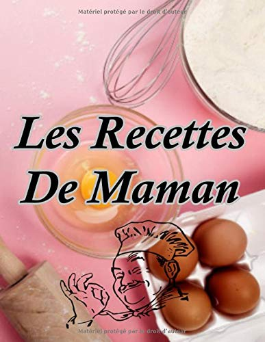 Les Recettes De Maman: Cahier De Cuisine à Remplir et Personnaliser - Grand Format, 120 Recettes Détaillées, Cadeau à offrir.