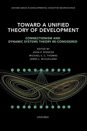 Toward A Unified Theory Of Development: Connectionism and Dynamic Systems Theory Re-Considered (Oxford Series in Developmental Cognitive Neuroscience)