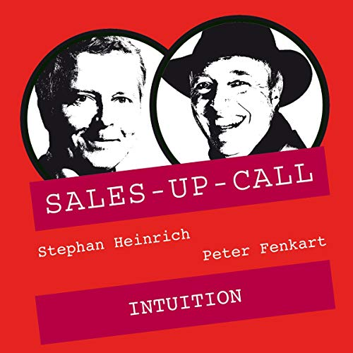 Intuition     Sales-up-Call              Written by:                                                                                                                                 Stephan Heinrich,                                                                                        Peter Fenkart                               Narrated by:                                                                                                                                 Stephan Heinrich,                                                                                        Peter Fenkart                      Length: 57 mins     Not rated yet     Overall 0.0