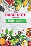 The Dash Diet Cookbook: 500 Wholesome Recipes for Flavorful Low-Sodium Meals. The Complete Dash Diet Cooking Guide for Beginners to Lower Blood Pressure and Improve Your Health