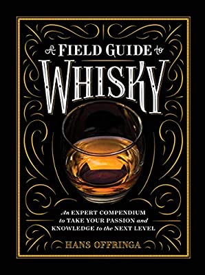 A Field Guide to Whisky: An Expert Compendium to Take Your Passion and Knowledge to the Next Level