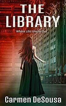The Library: Where Life Checks Out (American Haunts) by [Carmen DeSousa]
