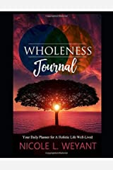 WHOLENESS Journal: Your Daily Planner for A Holistic Life Well-Lived: Undated 8x10 Holistic Living Business Planner Gratitude Journal for an Effective, Efficient, Elevated Life Paperback
