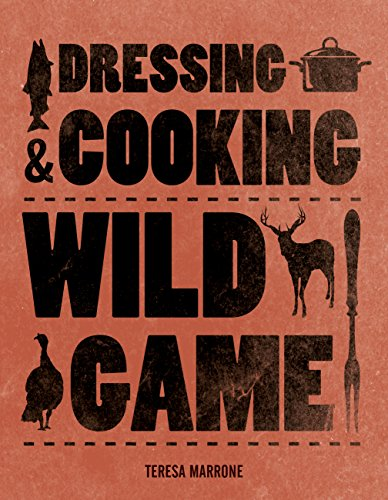 Dressing & Cooking Wild Game (Complete Meat)
