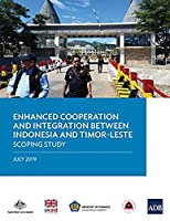 Enhanced Cooperation and Integration Between Indonesia and Timor-leste: Scoping Study