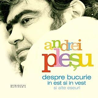 Despre bucurie in Est și în Vest                   By:                                                                                                                                 Andrei Pleșu                               Narrated by:                                                                                                                                 Andrei Pleșu                      Length: 57 mins     3 ratings     Overall 4.7