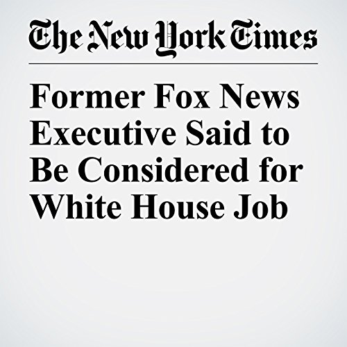 Former Fox News Executive Said to Be Considered for White House Job copertina