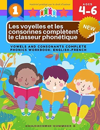 Les voyelles et les consonnes complètent le classeur phonétique: Vowels and Consonants Complete Phonics Workbook: English-French: 100+ Activities ... flash cards learning games (French Edition)