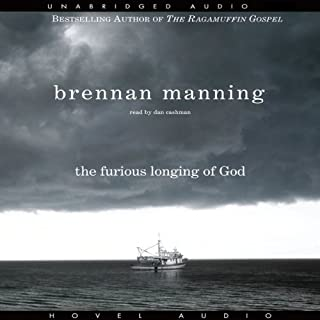 Furious Longing of God                   Written by:                                                                                                                                 Brennan Manning                               Narrated by:                                                                                                                                 Dan Cashman                      Length: 1 hr and 59 mins     1 rating     Overall 4.0