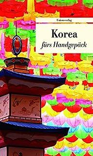 Korea fürs Handgepäck: Geschichten und Berichte - Ein Kult
