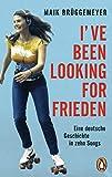 I've been looking for Frieden: Eine deutsche Geschichte in zehn Songs