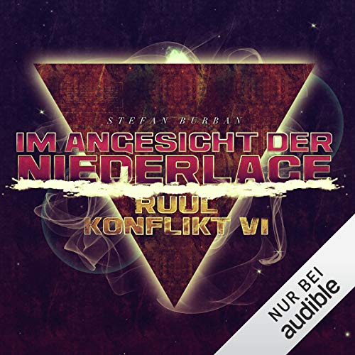 Im Angesicht der Niederlage     Der Ruul-Konflikt 6              By:                                                                                                                                 Stefan Burban                               Narrated by:                                                                                                                                 Michael Hansonis                      Length: 10 hrs and 57 mins     Not rated yet     Overall 0.0