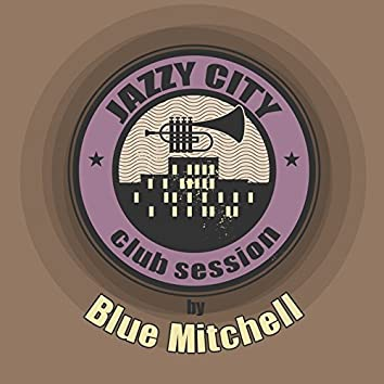 JAZZY CITY - Club Session by Blue Mitchell