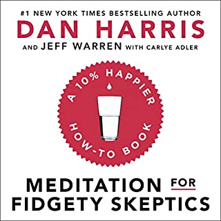 Meditation for Fidgety Skeptics                   By:                                                                                                                                 Dan Harris                               Narrated by:                                                                                                                                 Dan Harris,                                                                                        Jeffrey Warren                      Length: 8 hrs and 34 mins     33 ratings     Overall 4.6