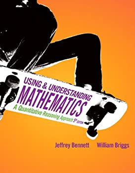 Using and Understanding Mathematics  A Quantitative Reasoning Approach  5th Edition