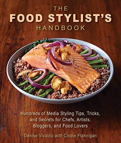 the food stylist's handbook (hundreds of tips, tricks, and screts for chefd, artists, bloggers and food lovers) - denise vivaldo mit cindie flannigan