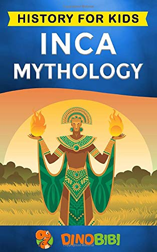 Inca Mythology: History for kids: A captivating guide to the Inca myths of Gods and Goddesses