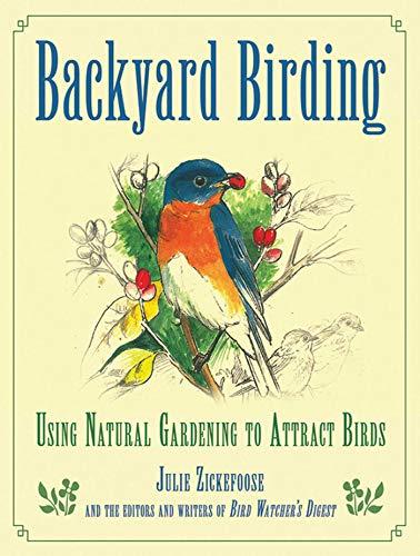 Backyard Birding: Using Natural Gardening to Attract Birds by [Julie Zickefoose]