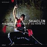 Shaolin - Aux sources du zen et du kung-fu