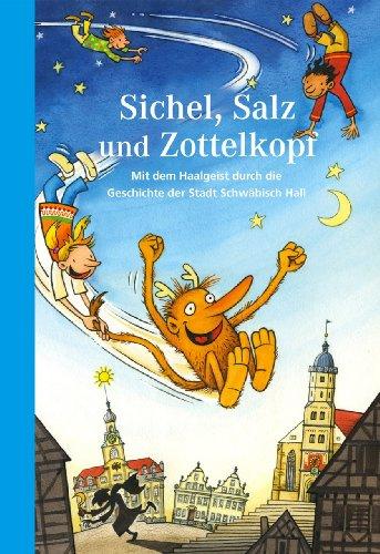 Sichel, Salz und Zottelkopf: Mit dem Haalgeist durch die Geschichte der Stadt Schwäbisch Hall