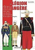 La Legion Etrangere: 1831-1962: Une Histoire Par L'uniforme De La Legion Etrangere