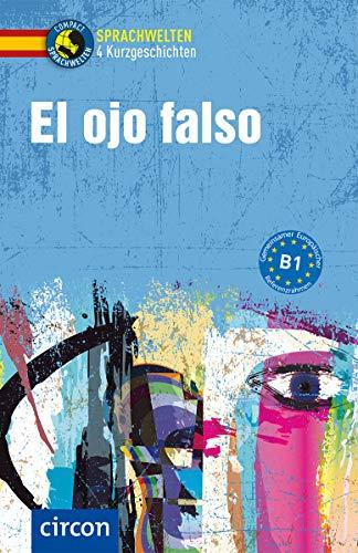 El ojo falso: Spanisch B1 (Compact Sprachwelten Kurzgeschichten)