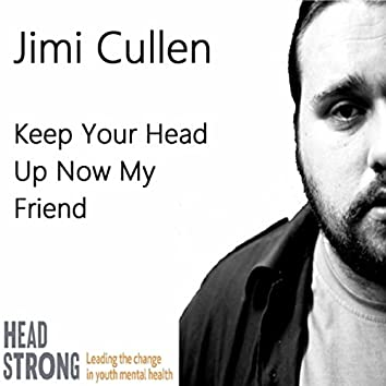 Keep Your Head Up Now My Friend