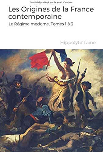 Les Origines de la France contemporaine - Le Régime moderne, Tomes 1 à 3