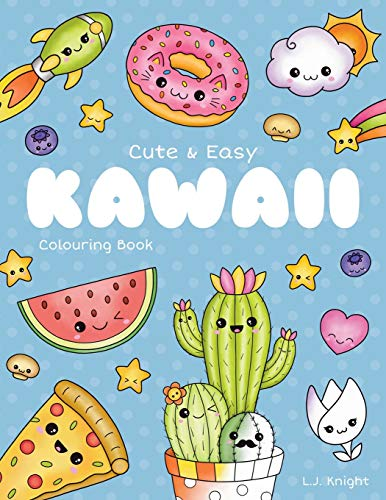 Cute and Easy Kawaii Colouring Book: 30 Fun and Relaxing Kawaii Colouring Pages For All Ages