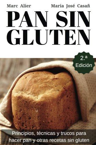 Pan Sin Gluten: Principios, técnicas y trucos para hacer...