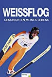 Weissflog - Geschichten meines Lebens - Jens Weissflog