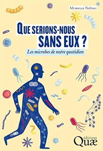 Couverture du livre Que serions-nous sans eux ?: Les microbes de notre quotidien (QUAE GIE)