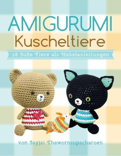Amigurumi Kuscheltiere: 28 Süße Tiere als Häkelanleitungen