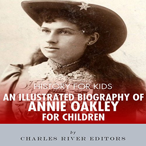 History for Kids: An Illustrated Biography of Annie Oakley                   By:                                                                                                                                 Charles River Editors                               Narrated by:                                                                                                                                 Tracey Norman                      Length: 32 mins     Not rated yet     Overall 0.0