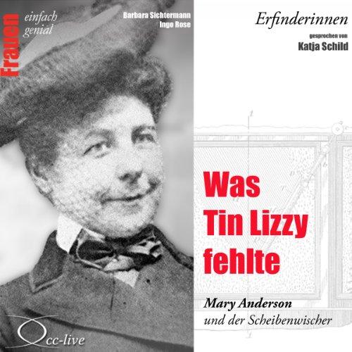 Was Tin Lizzy fehlte - Mary Anderson und der Scheibenwischer: Frauen - einfach genial