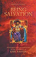 Being Salvation: Atonement and Soteriology in the Theology of Karl Rahner