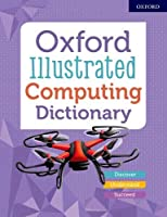 Oxford Illustrated Computing Dictionary (Oxford Childrens)