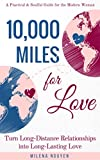 10,000 Miles for Love: Turn Long-Distance Relationships into Long-Lasting Love - A Practical and Soulful Guide for the Modern Woman