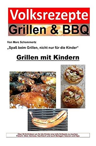 Volksrezepte Grillen & BBQ / Volksrezepte Grillen & BBQ - Grillen mit Kindern: Über 50 Grill-Ideen um für die Kinder eine tolle Grillparty zu machen.
