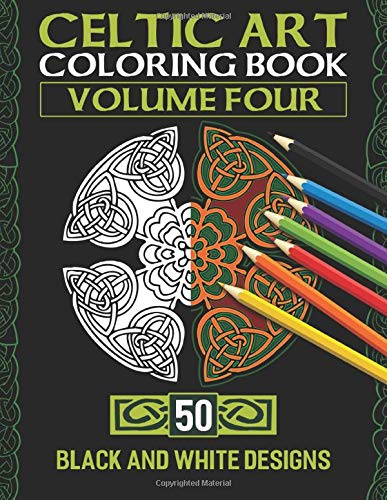 Celtic Art Coloring Book: Volume Four With 50 Stress Relieving Celtic Designs To Color And Relax