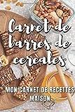 Carnet de barres de céréales: Mon carnet de recettes maison de barres de céréales et barras chocolatées
