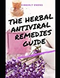THE HERBAL ANTIVIRAL REMEDIES GUIDE: LEARN THE EPIDEMIOLOGY OF VIRSUSES AND NATURAL HERBAL REMEDIES TO CURE VIRAL INFECTIONS AND ALLERGIES