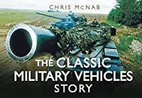 The Classic Military Vehicles Story (Story Series)