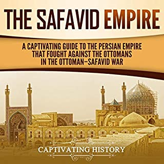 The Safavid Empire: A Captivating Guide to the Persian Empire That Fought Against the Ottomans in the Ottoman-Safavid War audiobook cover art