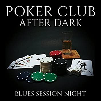 Poker Club After Dark (Blues Session Night - Relaxation Atmosphere, Ambient Lounge Music, Evening New York, Share Passion with Friends)