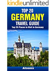 Top 20 Places to Visit in Germany - Top 20 Germany Travel Guide (Includes Berlin, Munich, Hamburg, Cologne, Heidelberg, Dresden, Rothenburg, Frankfurt, ... & More) (Europe Travel Series Book 27)