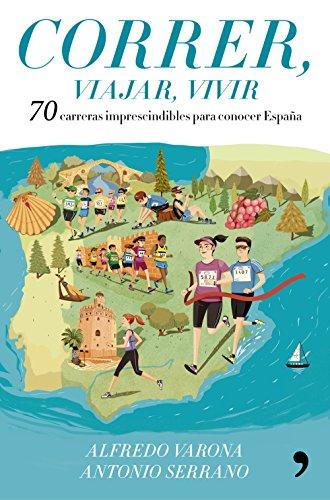Correr, viajar, vivir: 70 carreras imprescindibles para conocer España eBook: Varona Arche, Alfredo, Serrano Sánchez, Antonio: Amazon.es: Tienda Kindle
