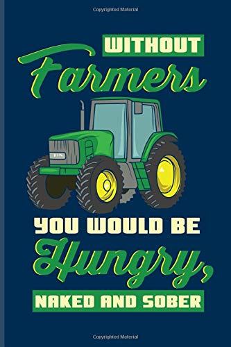 Without Farmers You Would Be Hungry Naked And Sober: Farmer Quotes Undated Planner   Weekly & Monthly No Year Pocket Calendar   Medium 6x9 Softcover   AI4:AI &  & AJ4:AJ,AH4:AH))
